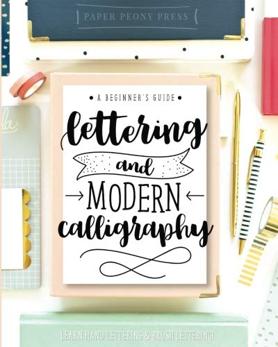 Lettering and Modern Calligraphy: A Beginner's Guide: Learn Hand Lettering and Brush Lettering from Paper Peony Press