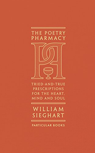 The Poetry Pharmacy: Tried-and-True Prescriptions for the Heart, Mind and Soul from Particular Books