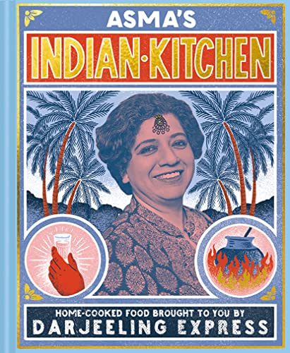 Asma's Indian Kitchen: Home-cooked food brought to you by Darjeeling Express from Pavilion Books