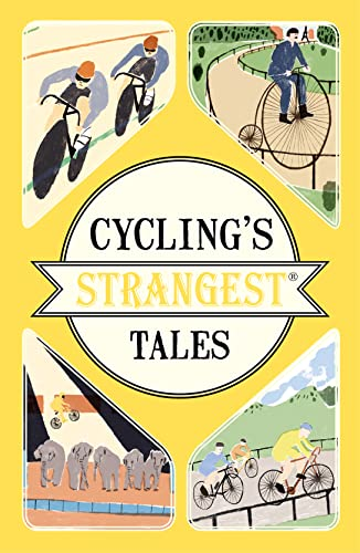 Cycling's Strangest Tales: Extraordinary but True Stories from Pavilion Books