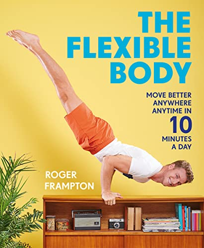 The Flexible Body: Move better anywhere, anytime in 10 minutes a day from Pavilion Books