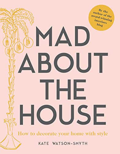 Mad about the House: How to decorate your home with style from Pavilion Books