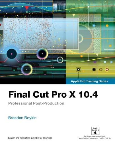 Final Cut Pro X 10.4 - Apple Pro Training Series: Professional Post-Production from Peachpit Press