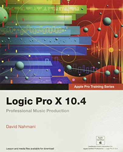 Logic Pro X 10.4 - Apple Pro Training Series: Professional Music Production from Peachpit Press