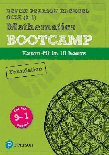 Revise Edexcel GCSE (9-1) Mathematics Foundation Bootcamp: exam-fit in 10 hours (REVISE Edexcel GCSE Maths 2015) from Pearson