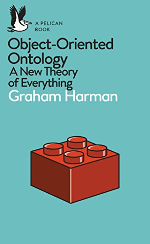 Object-Oriented Ontology: A New Theory of Everything from Pelican