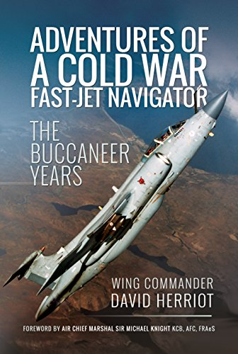 Adventures of a Cold War Fast-Jet Navigator: The Buccaneer Years from Pen & Sword Aviation