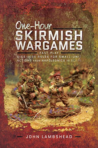 One-hour Skirmish Wargames: Fast-play Dice-less Rules for Small-unit Actions from Napoleonics to Sci-Fi from Pen & Sword Military
