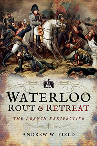 Waterloo: Rout and Retreat from Pen & Sword Military