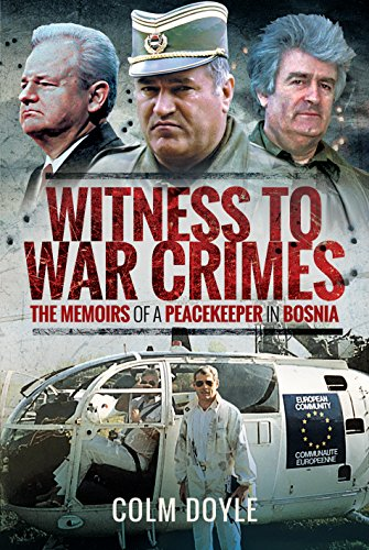 Witness to War Crimes: The Memoirs of a Peacekeeper in Bosnia from Pen & Sword Military