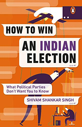 How to Win an Indian Election: What Political Parties Don't Want You to Know from Penguin Ebury Press