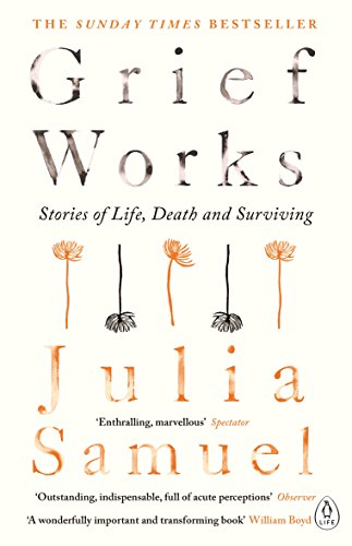 Grief Works: Stories of Life, Death and Surviving from Penguin Life