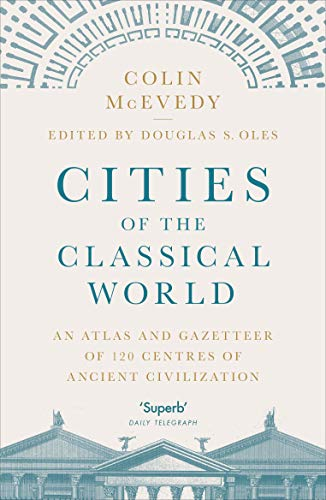 Cities of the Classical World: An Atlas and Gazetteer of 120 Centres of Ancient Civilization from Penguin