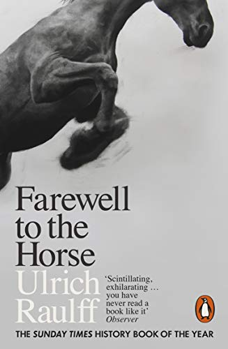 Farewell to the Horse: The Final Century of Our Relationship from Penguin