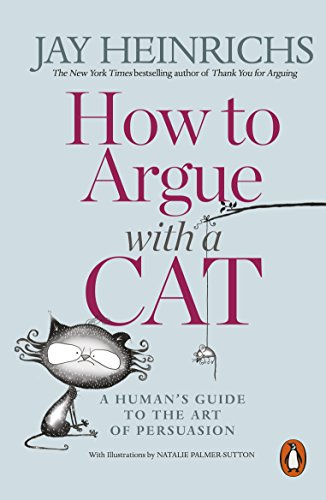 How to Argue with a Cat: A Human's Guide to the Art of Persuasion from Penguin