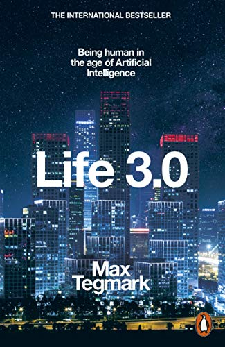 Life 3.0: Being Human in the Age of Artificial Intelligence from Penguin
