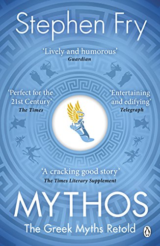 Mythos: The Greek Myths Retold: A Retelling of the Myths of Ancient Greece (Stephen Fry's Greek Myths) from Penguin Books UK