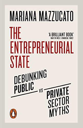 The Entrepreneurial State: Debunking Public vs. Private Sector Myths from Penguin