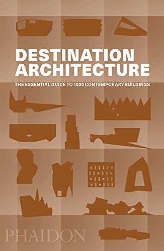 Destination Architecture: The Essential Guide to 1000 Contemporary Buildings from Phaidon Press