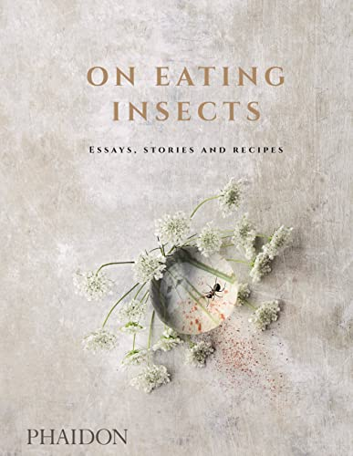 On Eating Insects: Essays, Stories and Recipes from Phaidon Press