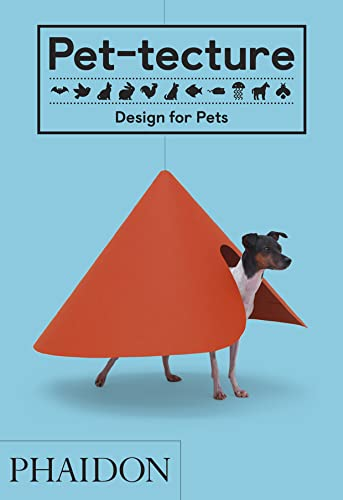 Pet-tecture: Design for Pets from Phaidon Press