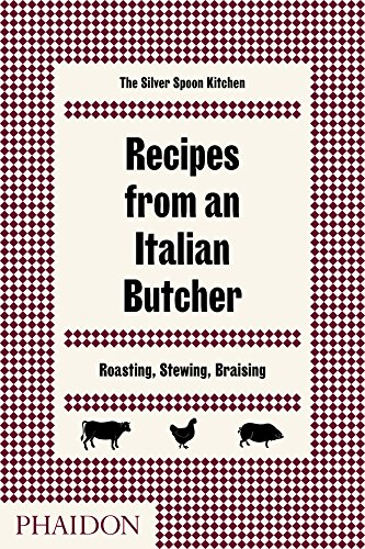 Recipes from an Italian Butcher: Roasting, Stewing, Braising from Phaidon Press