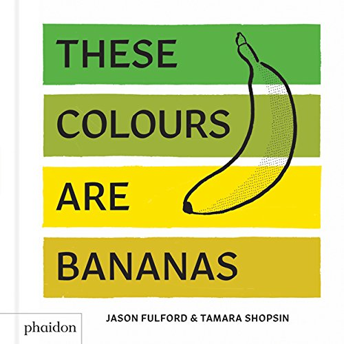 These Colours Are Bananas: Published in association with the Whitney Museum of American Art from Phaidon Press