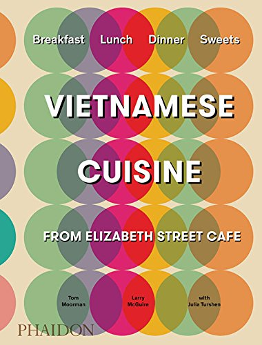 Vietnamese Cuisine from Elizabeth Street Café from Phaidon Press