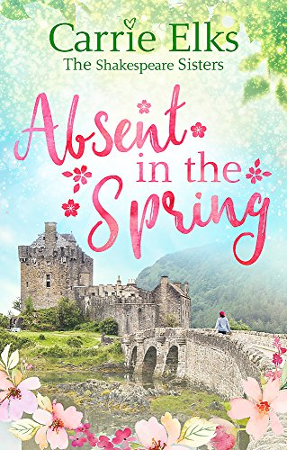 Absent in the Spring: the perfect feel-good romance (The Shakespeare Sisters) from Piatkus