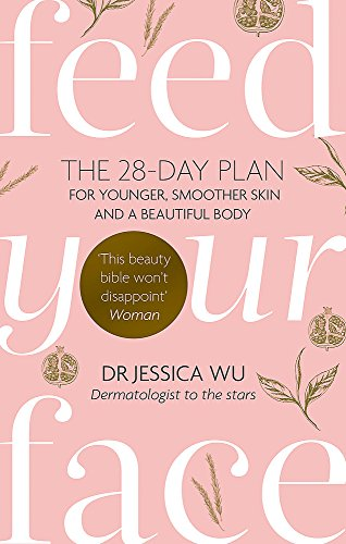 Feed Your Face: The 28-day plan for younger, smoother skin and a beautiful body from Piatkus