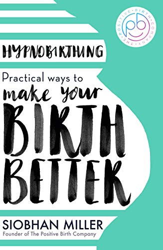 Hypnobirthing: Practical Ways to Make Your Birth Better from Piatkus