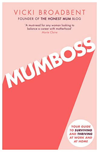 Mumboss: The Honest Mum's Guide to Surviving and Thriving at Work and at Home from Piatkus