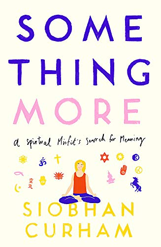 Something More: A Spiritual Misfit's Search for Meaning from Piatkus