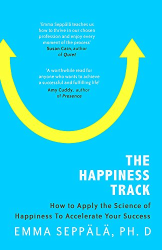 The Happiness Track: How to Apply the Science of Happiness to Accelerate Your Success from Piatkus
