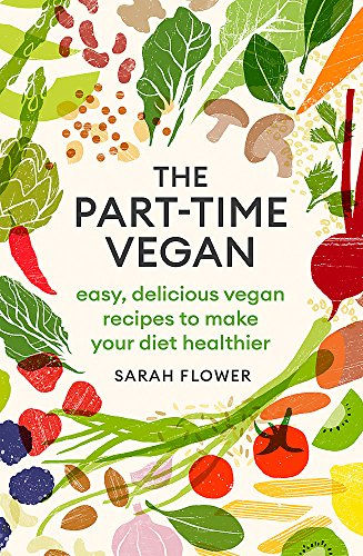 The Part-time Vegan: Easy, delicious vegan recipes to make your diet healthier from Piatkus