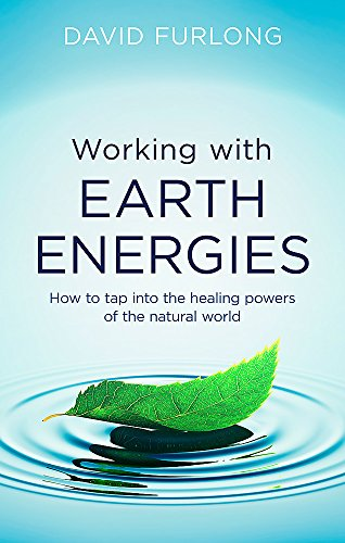 Working With Earth Energies: How to tap into the healing powers of the natural world from Piatkus