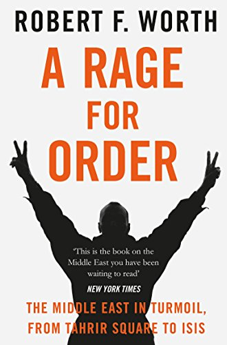A Rage for Order: The Middle East in Turmoil, from Tahrir Square to ISIS from Picador