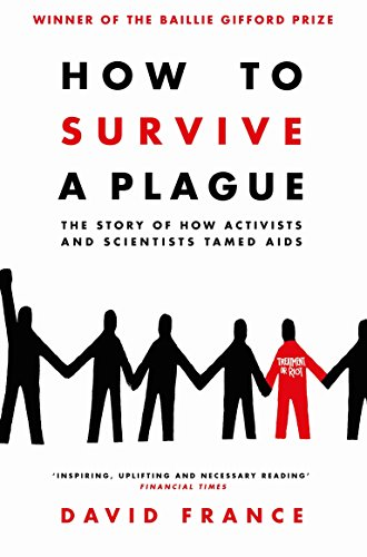 How to Survive a Plague: The Story of How Activists and Scientists Tamed AIDS from Picador