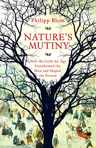 Nature's Mutiny: How the Little Ice Age Transformed the West and Shaped the Present from Picador