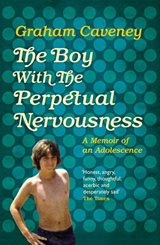 The Boy with the Perpetual Nervousness: A Memoir of an Adolescence from Picador