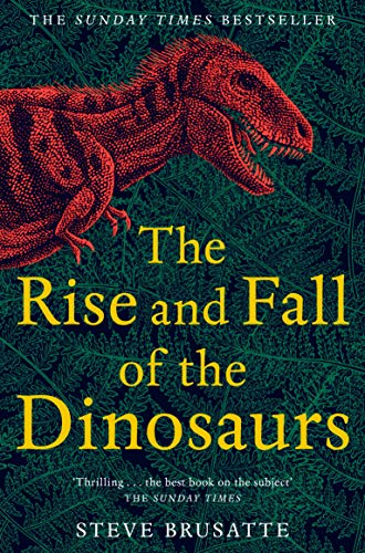 The Rise and Fall of the Dinosaurs: The Untold Story of a Lost World from Picador