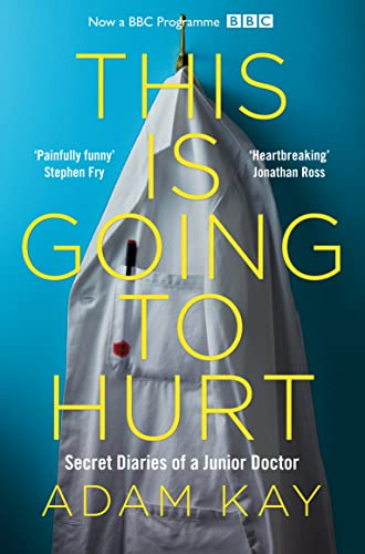This is Going to Hurt: Secret Diaries of a Junior Doctor from Picador