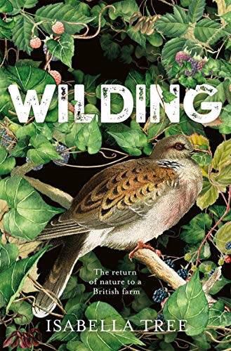 Wilding: The return of nature to an British farm from Picador