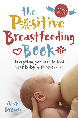 The Positive Breastfeeding Book: Everything you need to feed your baby with confidence from Pinter & Martin Ltd.