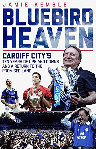 Bluebird Heaven: Cardiff City's Ten Years of Ups and Downs and a Return to the Promised Land from Pitch Publishing Ltd