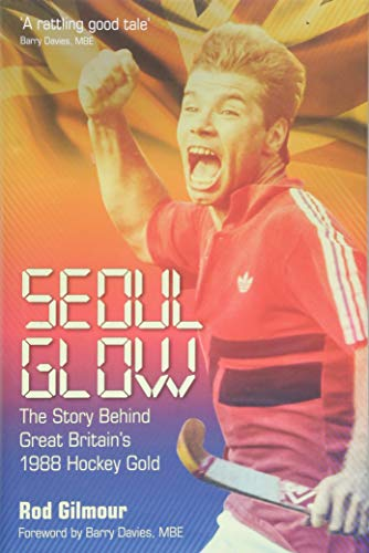 Seoul Glow: The Story Behind Britain's First Olympic Hockey Gold from Pitch Publishing Ltd