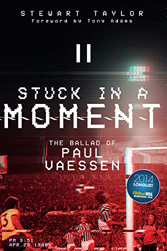 Stuck in a Moment: The Ballad of Paul Vaessen from Pitch Publishing Ltd
