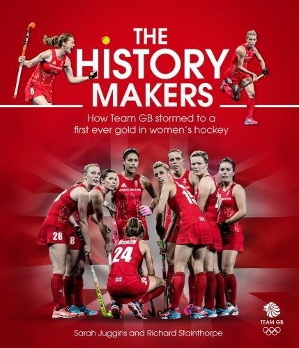 The History Makers: How Team GB Stormed to a First Ever Gold in Women's Hockey from Pitch Publishing Ltd