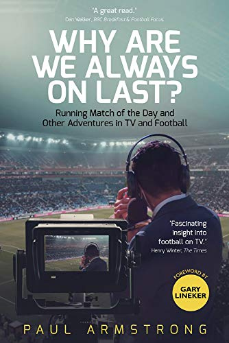 Why Are We Always On Last?: Running Match of the Day and Other Adventures in TV and Football from Pitch Publishing Ltd