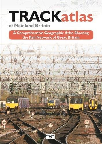 TRACKatlas of Mainland Britain: A Comprehensive Geographic Atlas Showing the Rail Network of Great Britain (British Railways Pocket Book) from Platform 5 Publishing Ltd